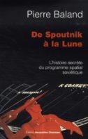 De Spoutnik à la lune ; l'histoire secrète de l'aventure spatiale soviétique